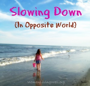 Slowing Down {In Opposite World}