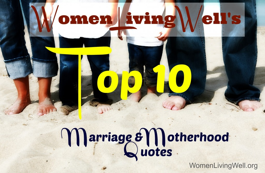 Top 10 Marriage and Motherhood Quotes