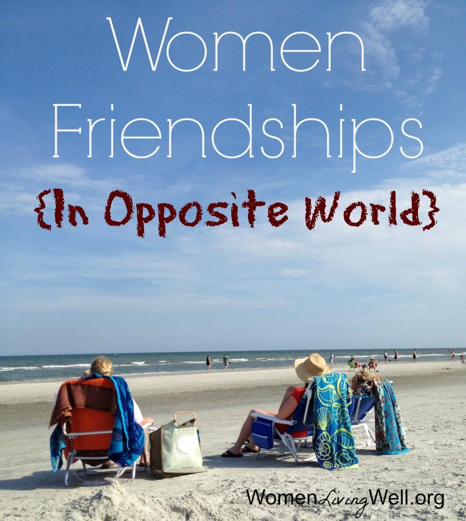 Women Friendships In Opposite World