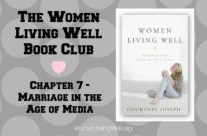 The Women Living Well Book Club – Chapter 7 {Effects of Technology on Marriage}