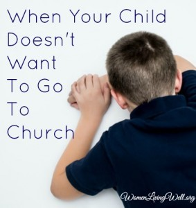 When Your Child Doesn't Want to Go To Church