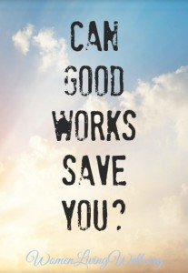 Can Good Works Save You?