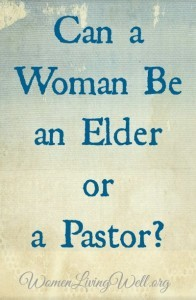 Can a Woman Be an Elder or a Pastor?
