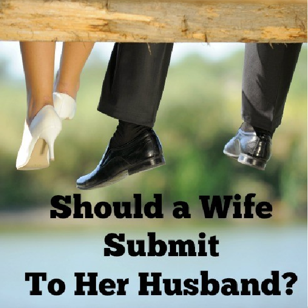 Should a Wife Submit To Her Husband?