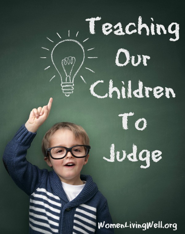 Teaching Our Children To Judge