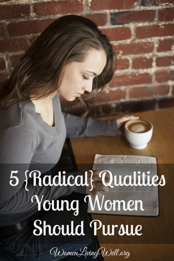 In the Bible we read 5 radical qualities young women should pursue in their lives and families, qualities that are counter-cultural and God-honoring. #WomenLivingWell #teengirls #Bible #character