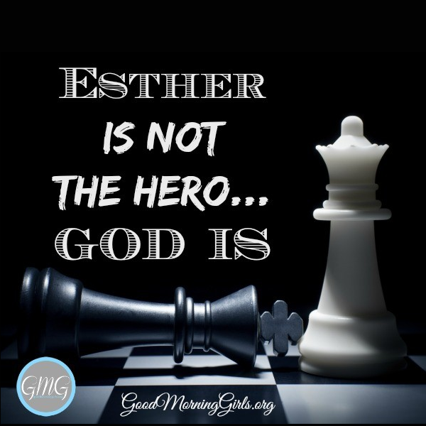 Esther is NOT the Hero –God Is!