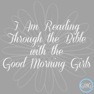 I am reading through the Bible with Good Morning Girls