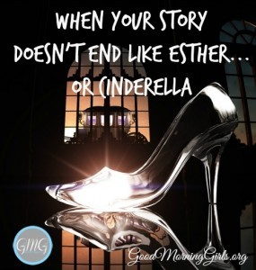 When Your Story Doesn't End Like Esther…or Cinderella