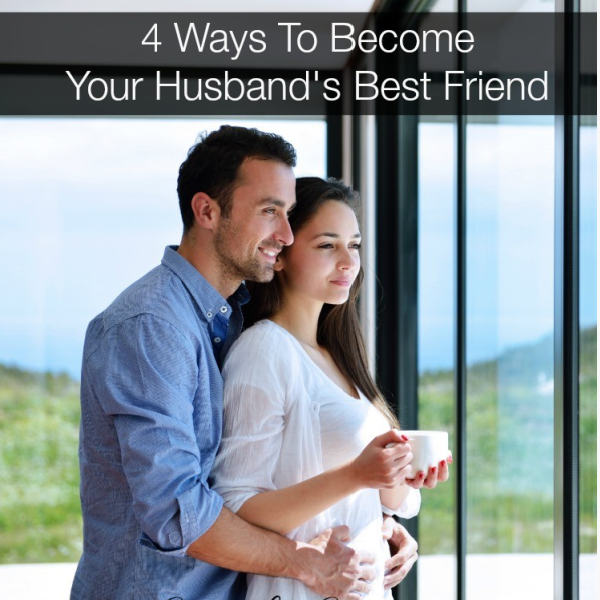 4 Ways to Become Your Husband's Best Friend