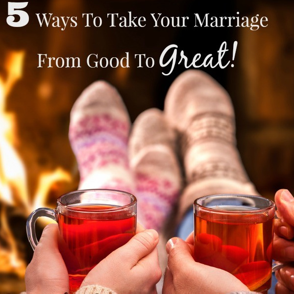 5 Ways to Take Your Marriage From Good to Great