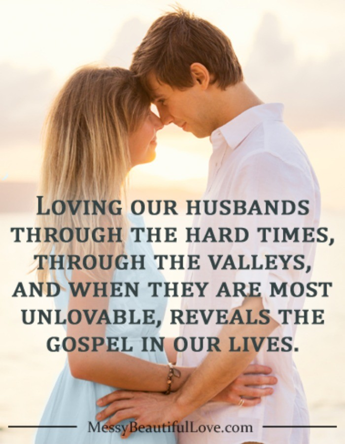 Marriage isn't always easy, sometimes it's messy and hard. Today we take a look at the importance of loving our husbands through the hard times. #marriage #marriagegoals #womenlivingwell #messybeautifullove