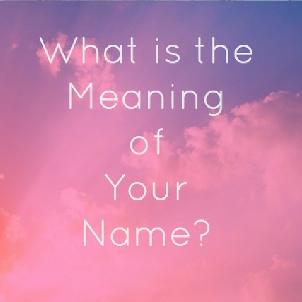 What is the Meaning of Your Name?