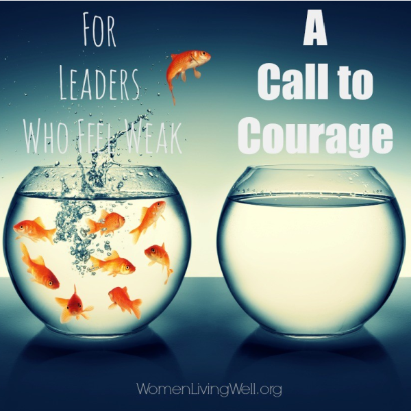For the Leader Who Feels Weak: A Call to Courage