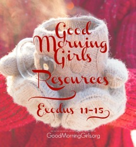 Good Morning Girls Resources {Exodus 11-15}