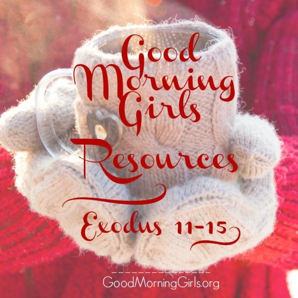 Good Morning Girls Resources {Exodus 11-15}