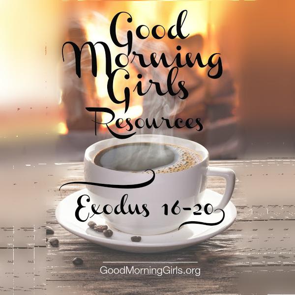 Good Morning Girls Resources {Exodus 16-20}