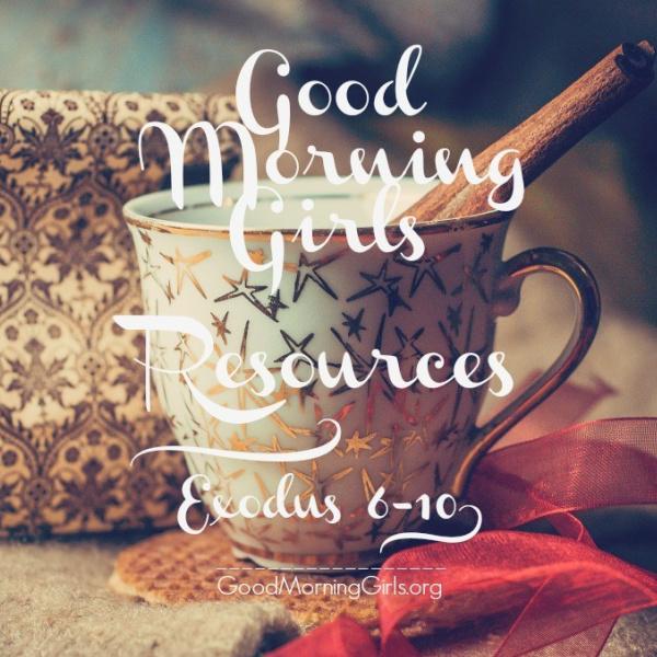 Good Morning Girls Resources {Exodus 6-10}