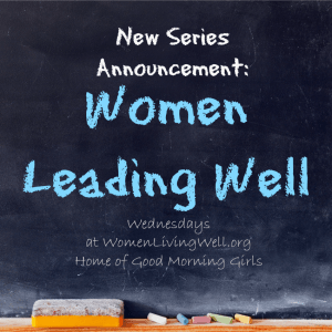 New Series Announcement: Women Leading Well