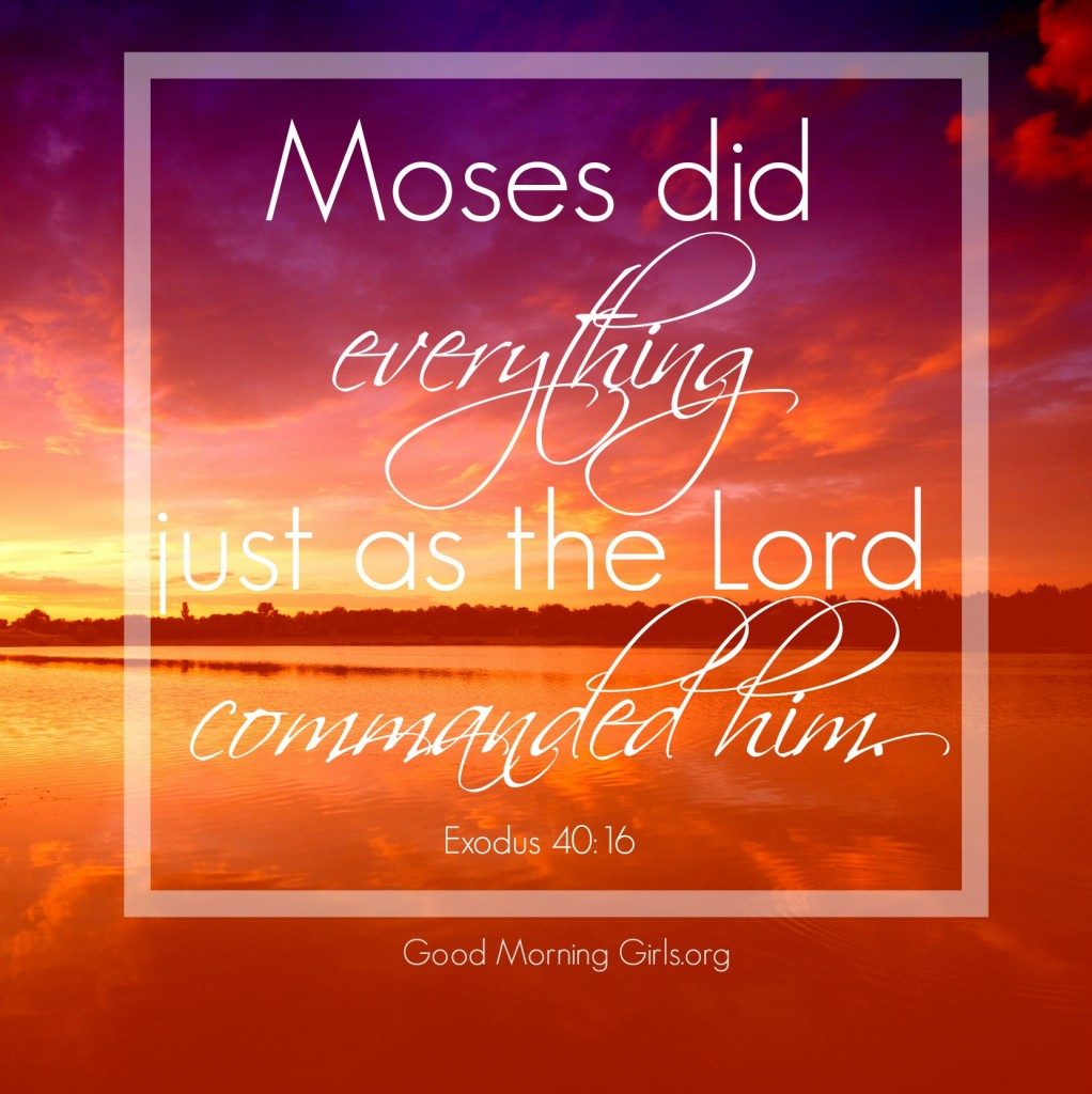 Moses did everything just as the Lord commanded him.