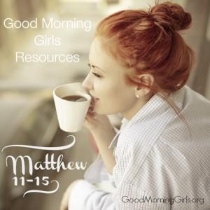 Good Morning Girls Resources {Matthew 11-16}