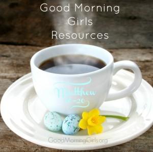 Good Morning Girls Resources {Matthew 16-20}
