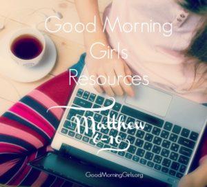 Good Morning Girls Resources {Matthew 6-10}