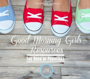 Good Morning Girls Resources {The Book of Proverbs}