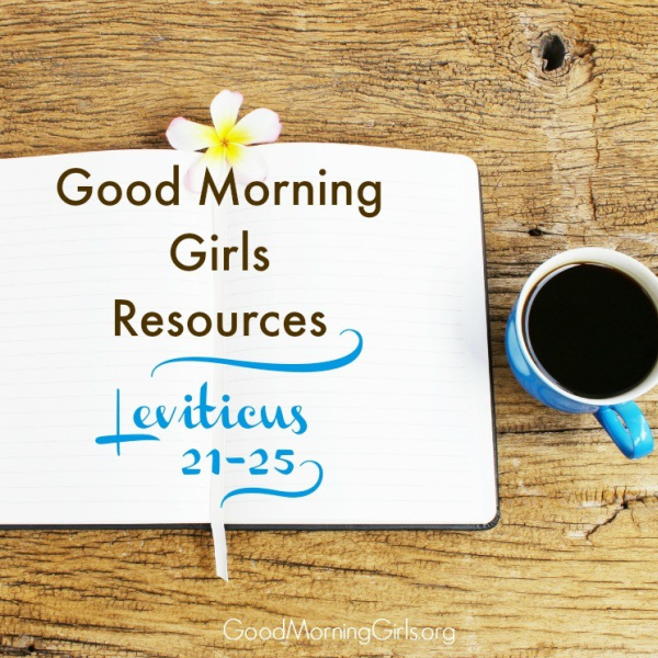 Good Morning Girls Resources {Leviticus 21-25}