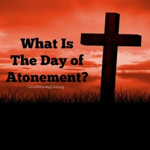What is the Day of Atonement? (Leviticus 16 & 17}