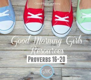 Good Morning Girls Resources {Proverbs 16-20}