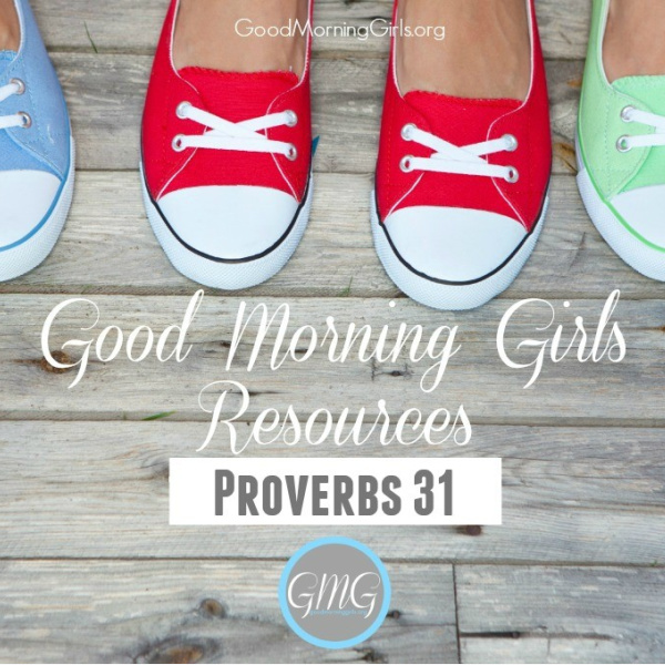 Good Morning Girls Resources {In-depth Study of Proverbs 31}