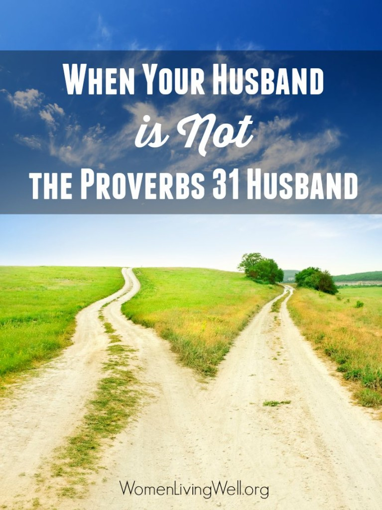 We hear a lot about a Proverbs 31 wife, but here are the steps wife should take when her husband isn't the Proverbs 31 husband. #Biblestudy #proverbs #WomensBibleStudy #GoodMorningGirls