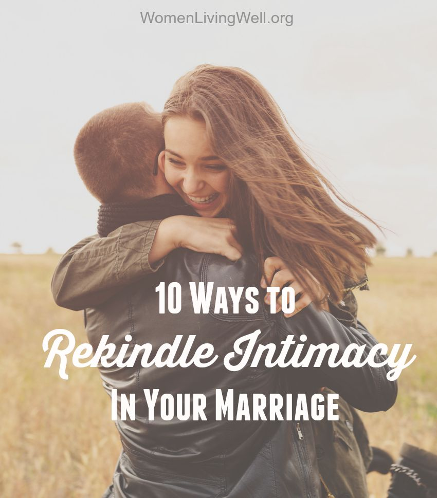 10 Ways to Rekindle Intimacy In Your Marriage