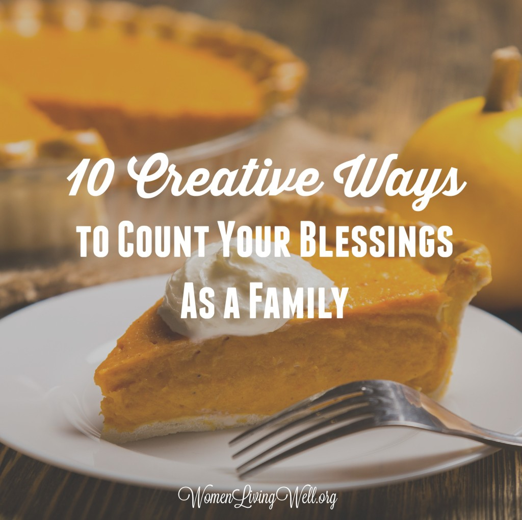 If you're looking for some creative ways to make Thanksgiving meaningful as a family, here are 10 creative and fun ways to count your blessings. #WomenLivingWell #thanksgiving #parentingtips #givingthanks