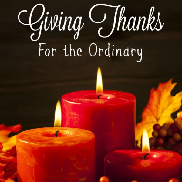 New Series:  Giving Thanks for the Ordinary
