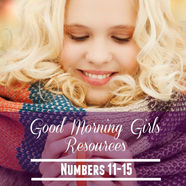 Good Morning Girls Resources {Numbers 11-15}