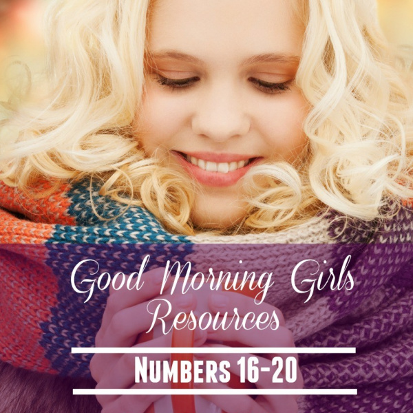 Good Morning Girls Resources {Numbers 16-20}
