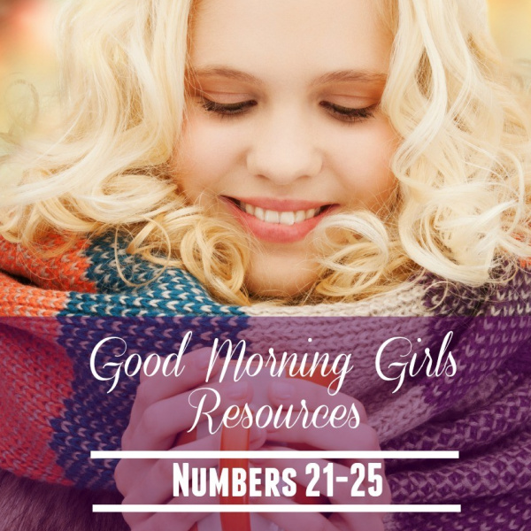 Good Morning Girls Resources {Numbers 21-25}