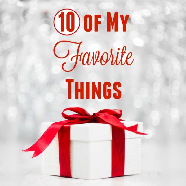 10 of My Favorite Things!