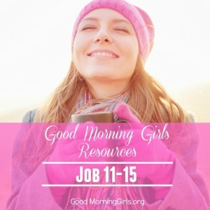 Good Morning Girls Resources {Job 11-15}