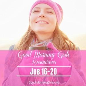 Good Morning Girls Resources {Job 16-20}