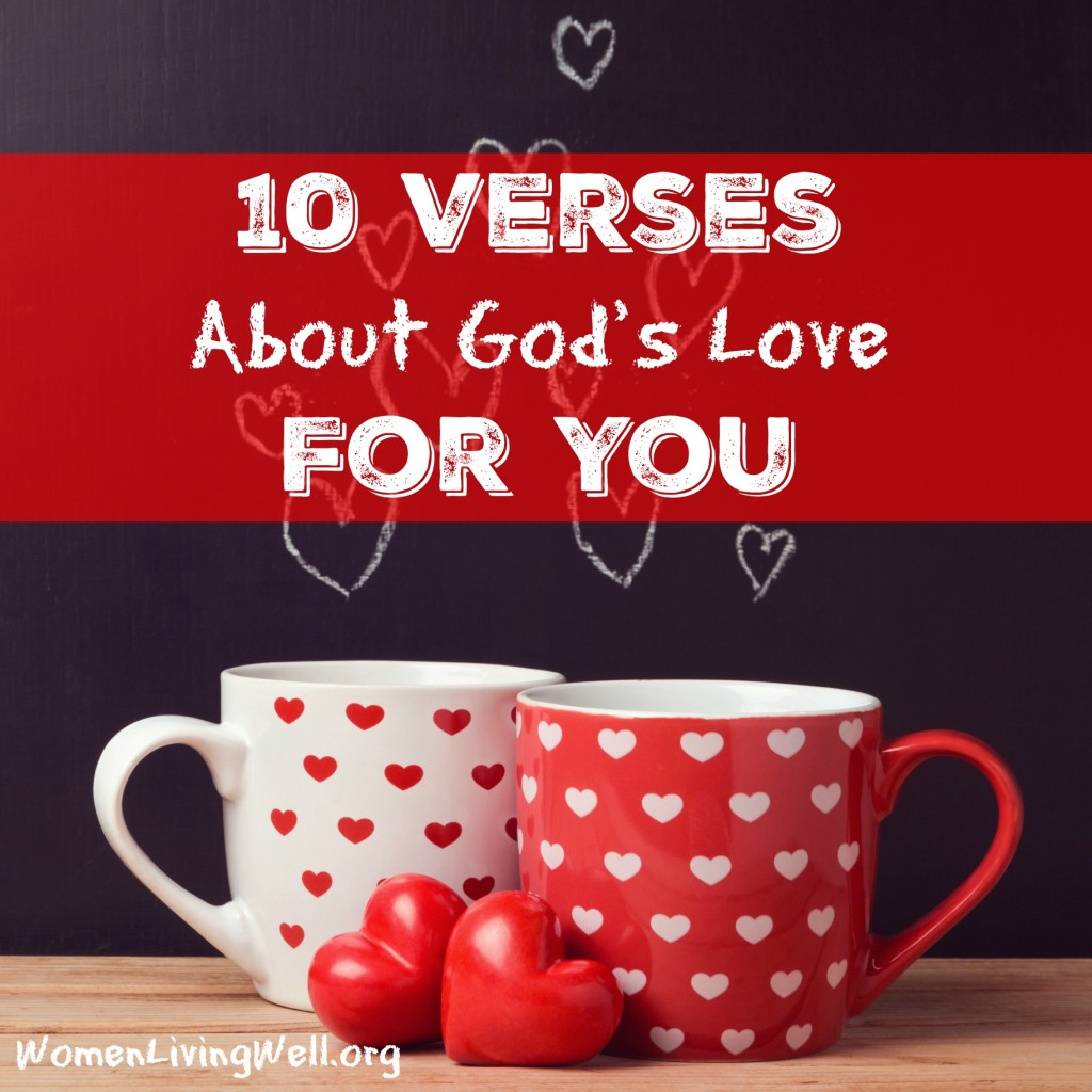 How well do you know the depth of God's love for you? Here are 10 Bible verses about God's love for you. Rest in their truths today. #GodsWord #Godlovesyou #womenlivingwell #Bibleverses