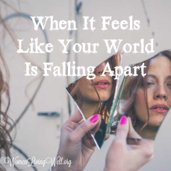 When It Feels Like Your World Is Falling Apart