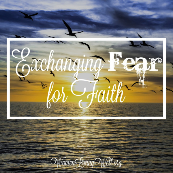 Exchanging Fear for Faith