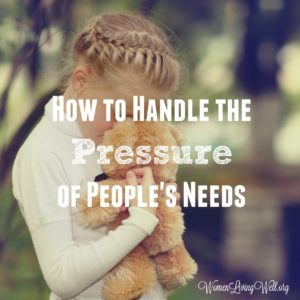 How to Handle the Pressure of People's Needs