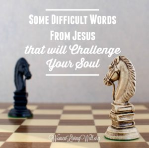 Some Difficult Words From Jesus that will Challenge Your Soul