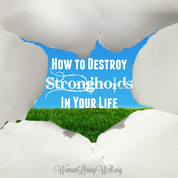 How to Destroy Strongholds In Your Life