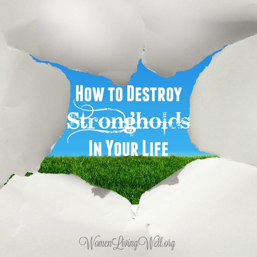 How to Destroy Strongholds In Your Life - Women Living Well