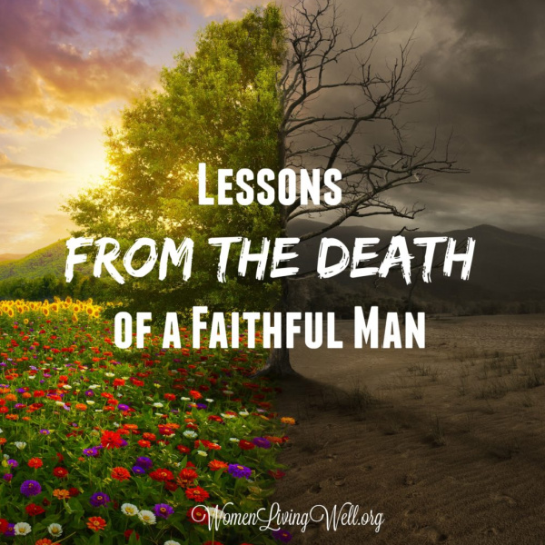 Lessons From the Death of a Faithful Man